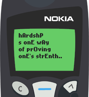 Nokia 5110 Text Message 15: Hardship is one way of proving one's strength