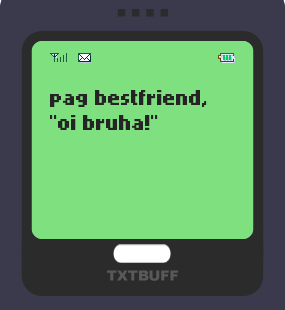 Text Message 20: Oy bruha ka sister! in TxtBuff 1000