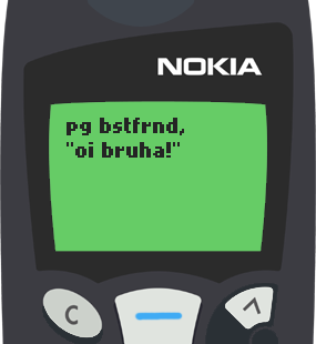 Text Message 20: Oy bruha ka sister! in Nokia 5110