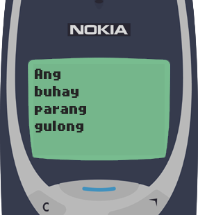 Text Message 25: Ang buhay parang gulong in Nokia 3310