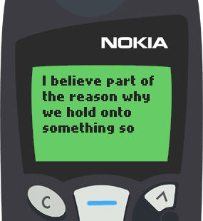 Text Message 35: Why we hold onto something for so long in Nokia 5110
