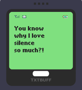 Text Message 55: Why I love silence in TxtBuff 1000