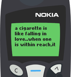 Text Message 78: A cigarette is like falling in love in Nokia 5110