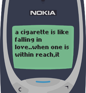 Text Message 78: A cigarette is like falling in love in Nokia 3310