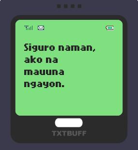 Text Message 213: Ako na mauuna ngayon in TxtBuff 1000