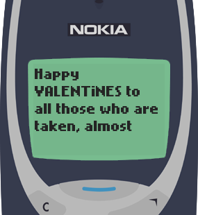 Text Message 9780: Happy Valentines to all those who are taken in Nokia 3310